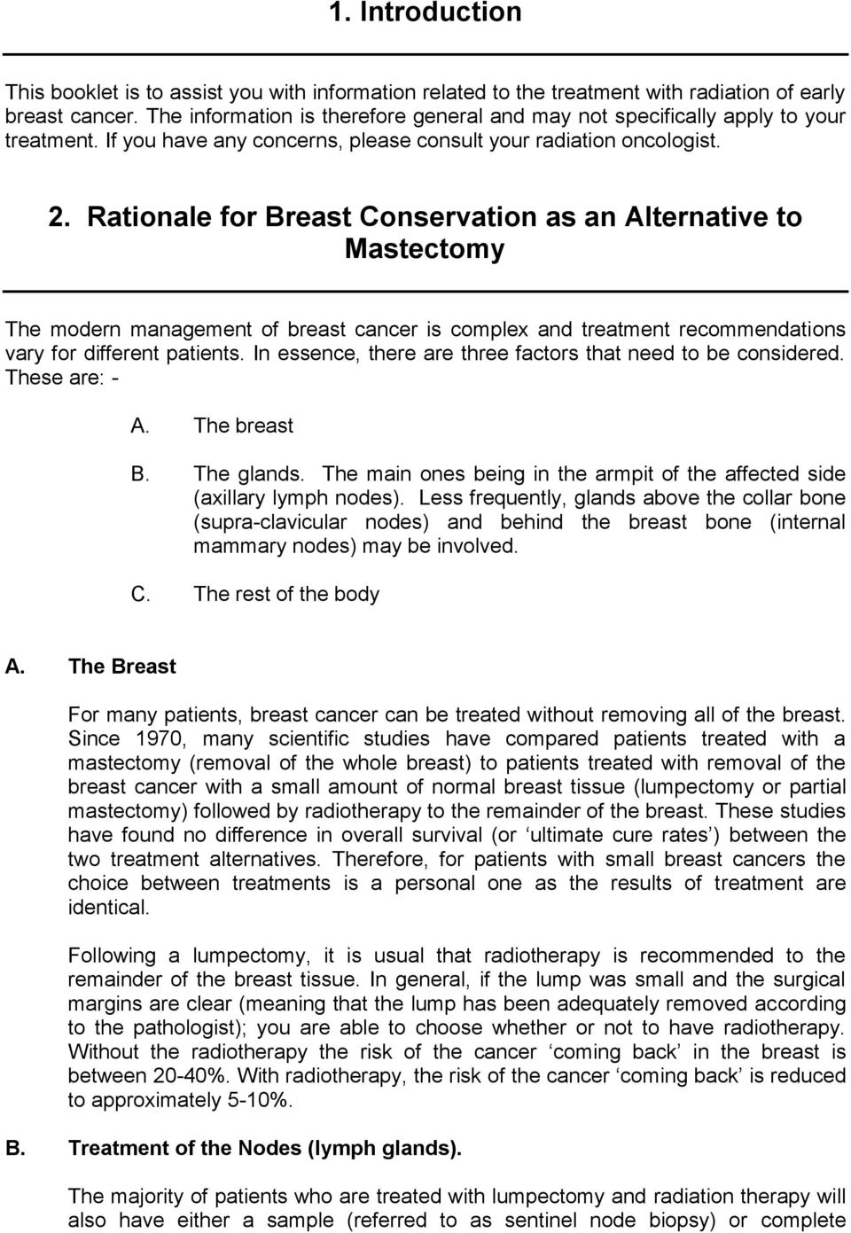 Rationale for Breast Conservation as an Alternative to Mastectomy The modern management of breast cancer is complex and treatment recommendations vary for different patients.