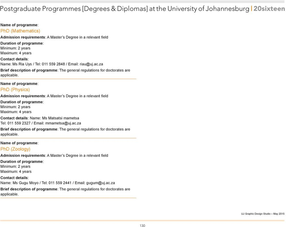 za PhD (Physics) Admission requirements: A Master s Degree in a relevant field Name: Ms Matsatsi mametsa Tel: 011