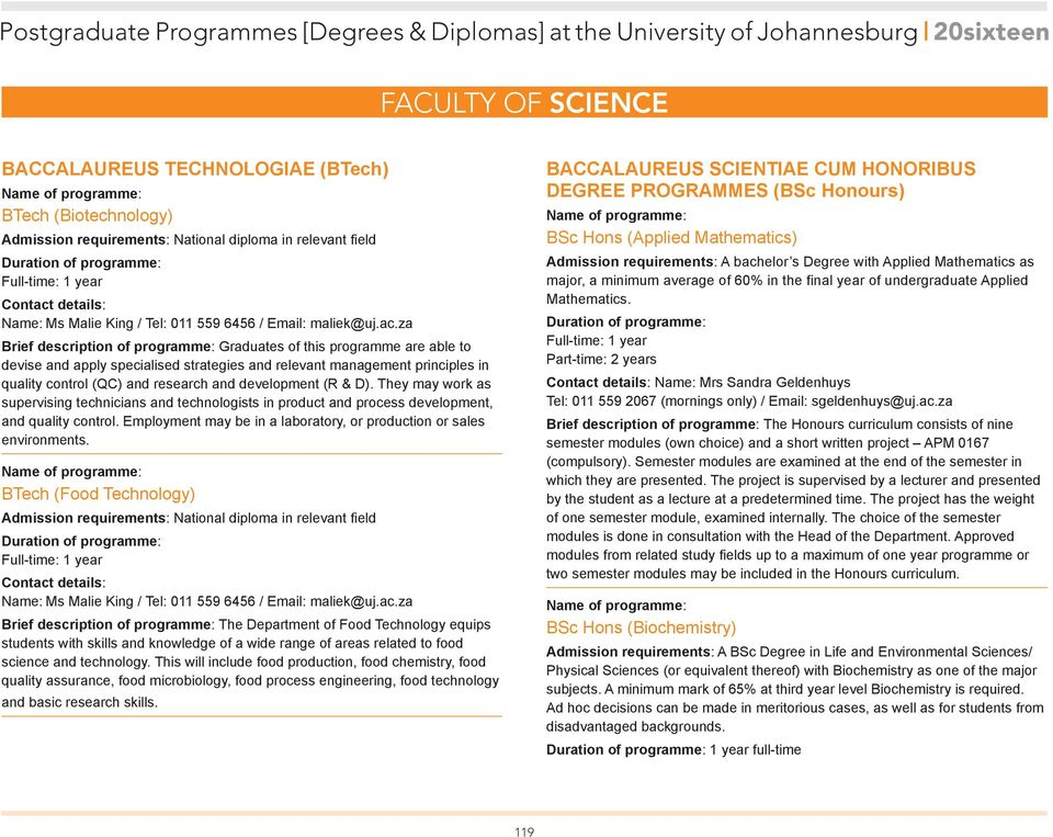 za Brief description of programme: Graduates of this programme are able to devise and apply specialised strategies and relevant management principles in quality control (QC) and research and