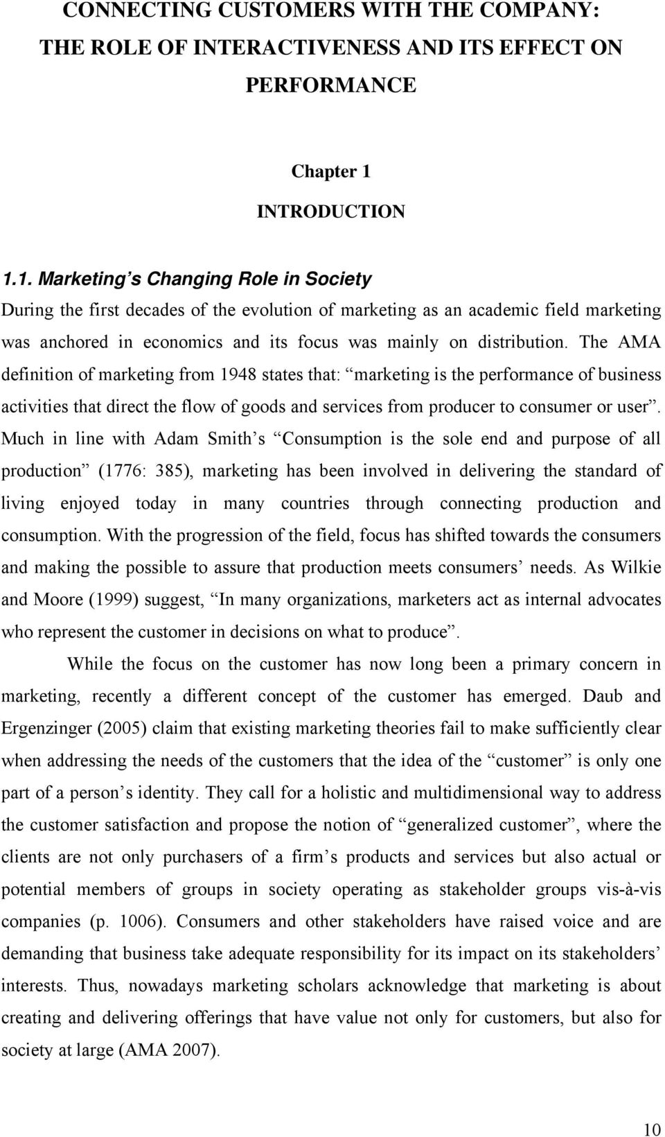 1. Marketing s Changing Role in Society During the first decades of the evolution of marketing as an academic field marketing was anchored in economics and its focus was mainly on distribution.