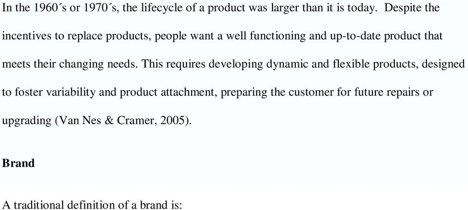 This requires developing dynamic and flexible products, designed to foster variability and product attachment, preparing the customer for future repairs or upgrading (Van Nes & Cramer, 2005).