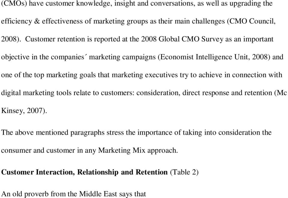 marketing executives try to achieve in connection with digital marketing tools relate to customers: consideration, direct response and retention (Mc Kinsey, 2007).