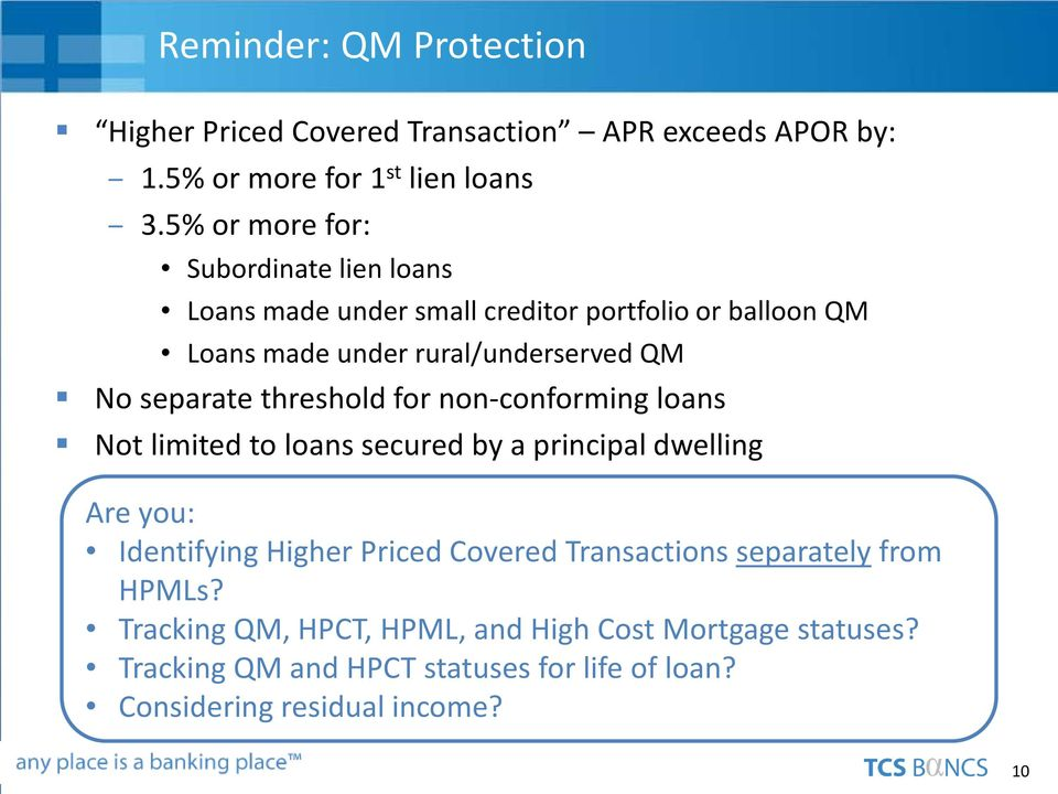 separate threshold for non-conforming loans Not limited to loans secured by a principal dwelling Are you: Identifying Higher Priced Covered