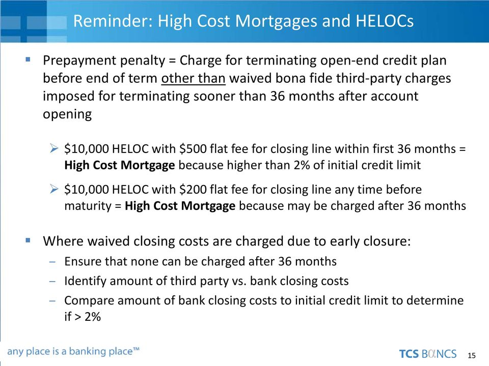 limit $10,000 HELOC with $200 flat fee for closing line any time before maturity = High Cost Mortgage because may be charged after 36 months Where waived closing costs are charged due to