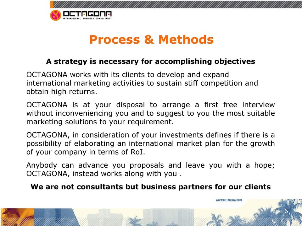 OCTAGONA is at your disposal to arrange a first free interview without inconveniencing you and to suggest to you the most suitable marketing solutions to your requirement.