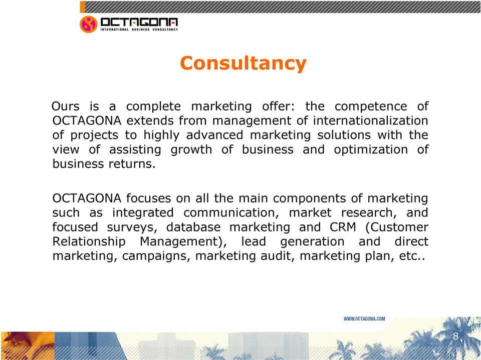 OCTAGONA focuses on all the main components of marketing such as integrated communication, market research, and focused surveys,