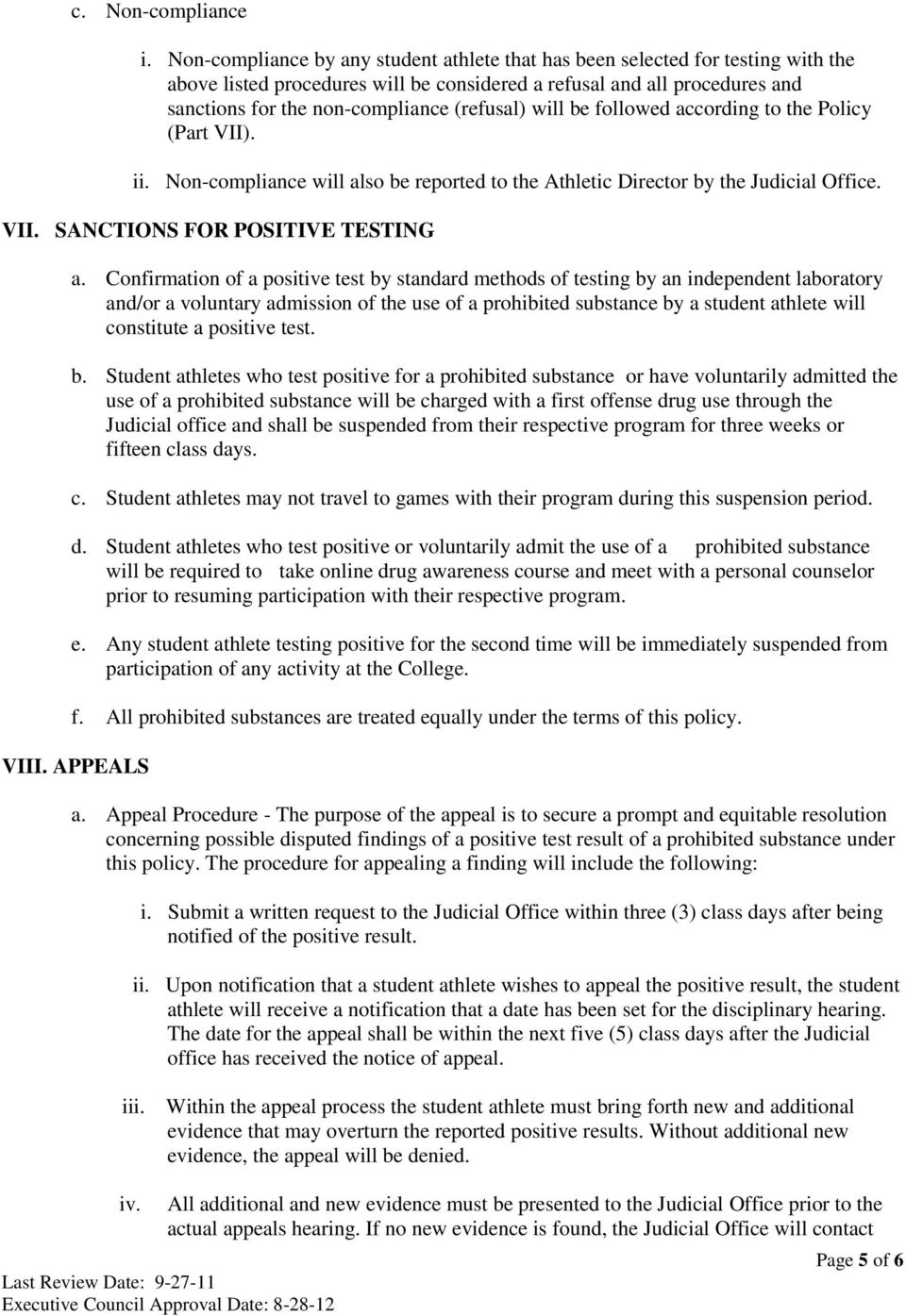 (refusal) will be followed according to the Policy (Part VII). ii. Non-compliance will also be reported to the Athletic Director by the Judicial Office. VII. SANCTIONS FOR POSITIVE TESTING a.