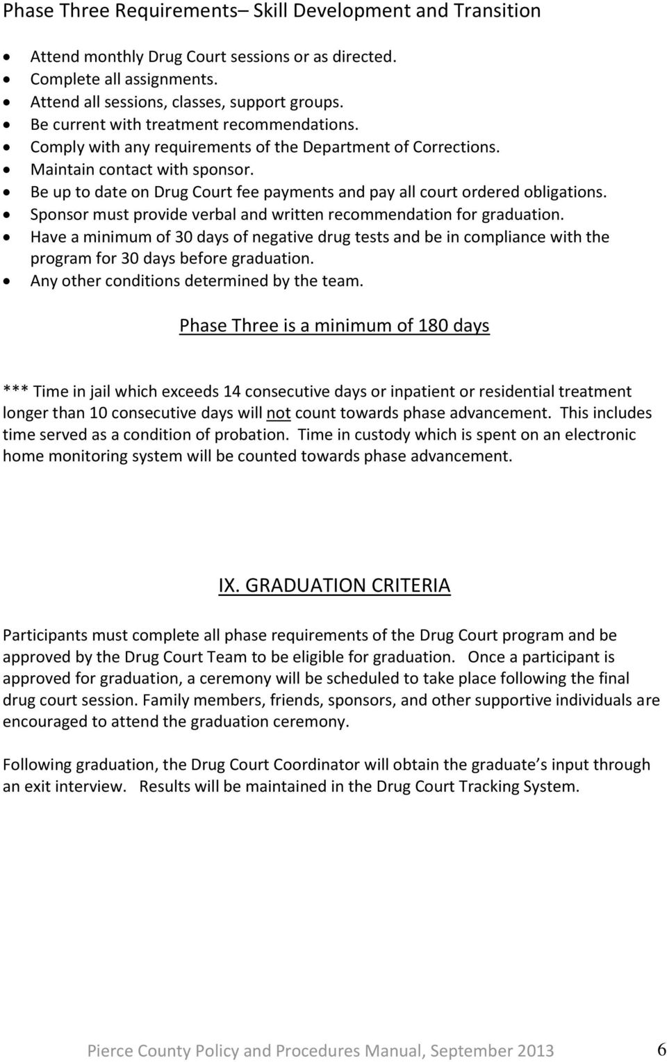 Be up to date on Drug Court fee payments and pay all court ordered obligations. Sponsor must provide verbal and written recommendation for graduation.