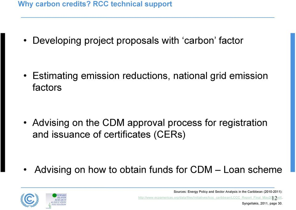 emission factors Advising on the CDM approval process for registration and issuance of certificates (CERs) Advising on how