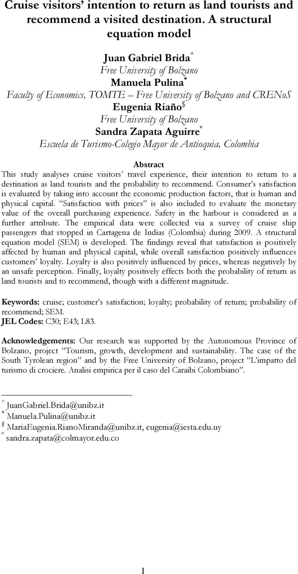 Sandra Zapata Aguirre Escuela de Turismo-Colegio Mayor de Antioquia, Colombia Abstract This study analyses cruise visitors travel experience, their intention to return to a destination as land