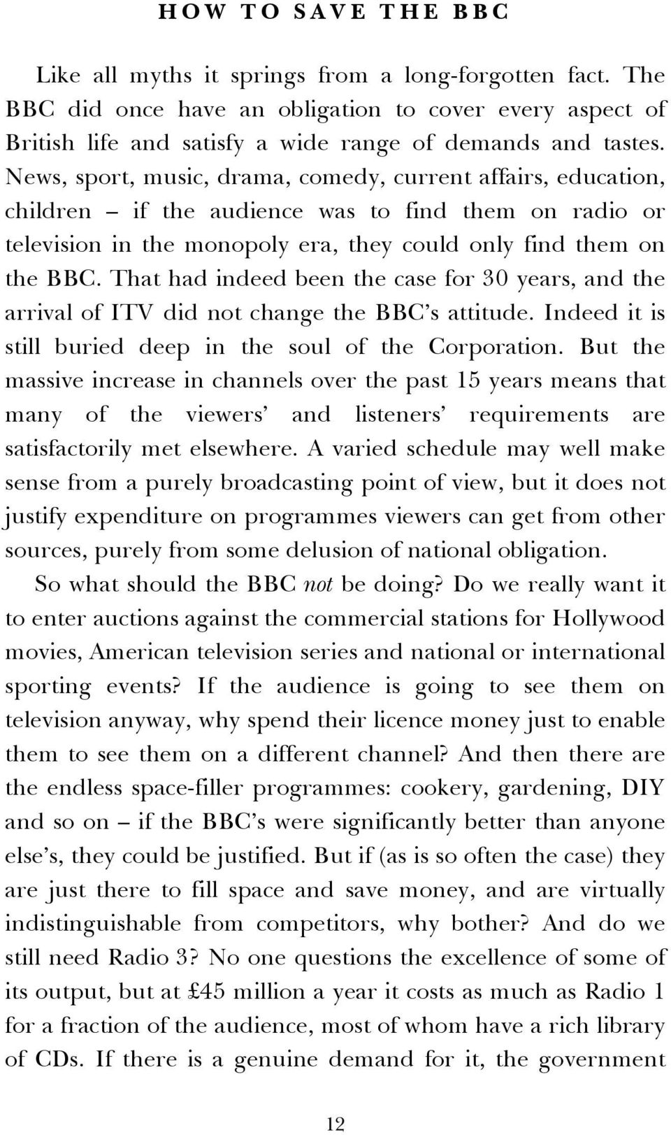 That had indeed been the case for 30 years, and the arrival of ITV did not change the BBC s attitude. Indeed it is still buried deep in the soul of the Corporation.