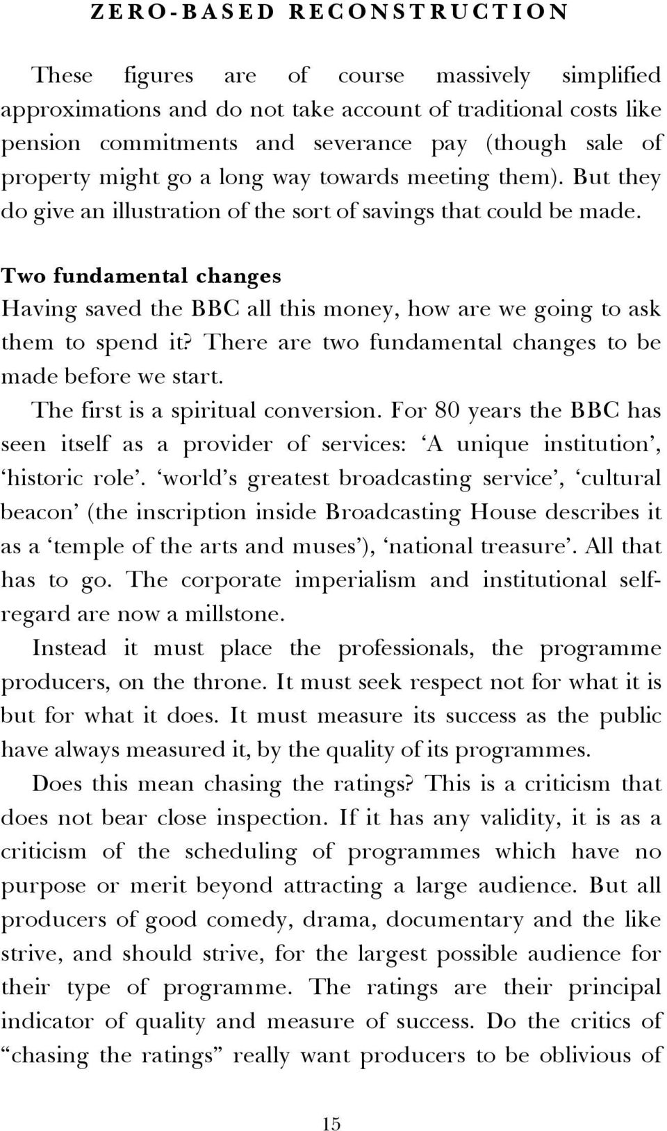 Two fundamental changes Having saved the BBC all this money, how are we going to ask them to spend it? There are two fundamental changes to be made before we start.