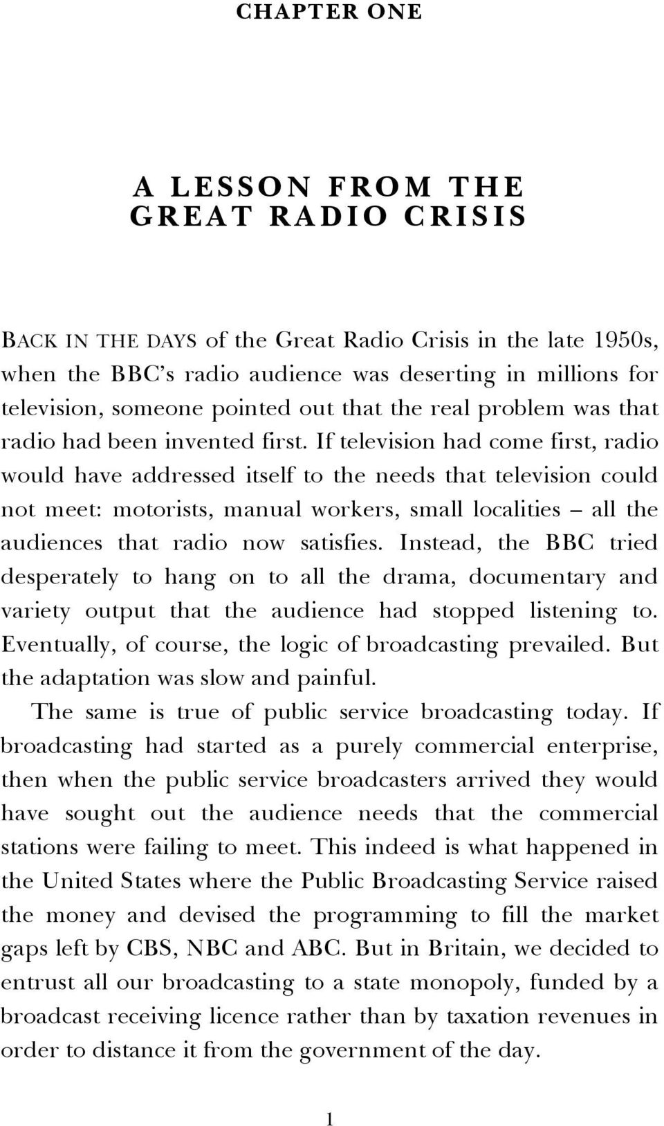 If television had come first, radio would have addressed itself to the needs that television could not meet: motorists, manual workers, small localities all the audiences that radio now satisfies.