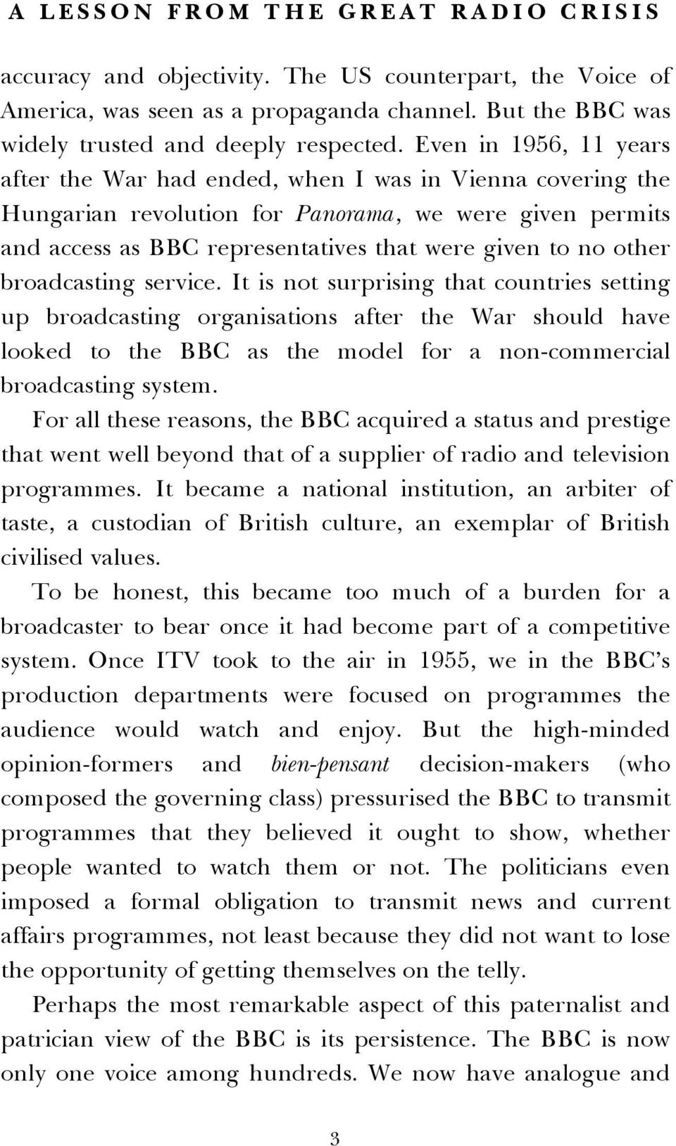 other broadcasting service. It is not surprising that countries setting up broadcasting organisations after the War should have looked to the BBC as the model for a non-commercial broadcasting system.