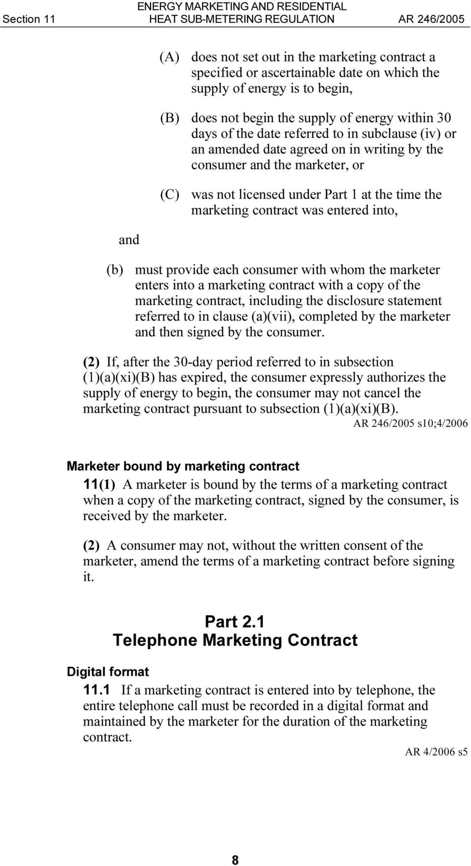 marketing contract was entered into, (b) must provide each consumer with whom the marketer enters into a marketing contract with a copy of the marketing contract, including the disclosure statement