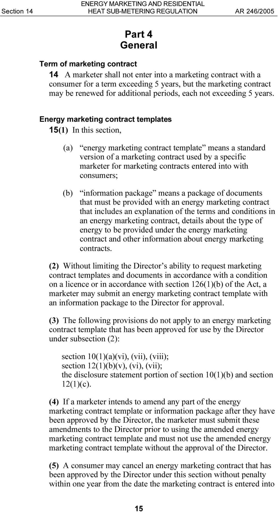 Energy marketing contract templates 15(1) In this section, (a) energy marketing contract template means a standard version of a marketing contract used by a specific marketer for marketing contracts
