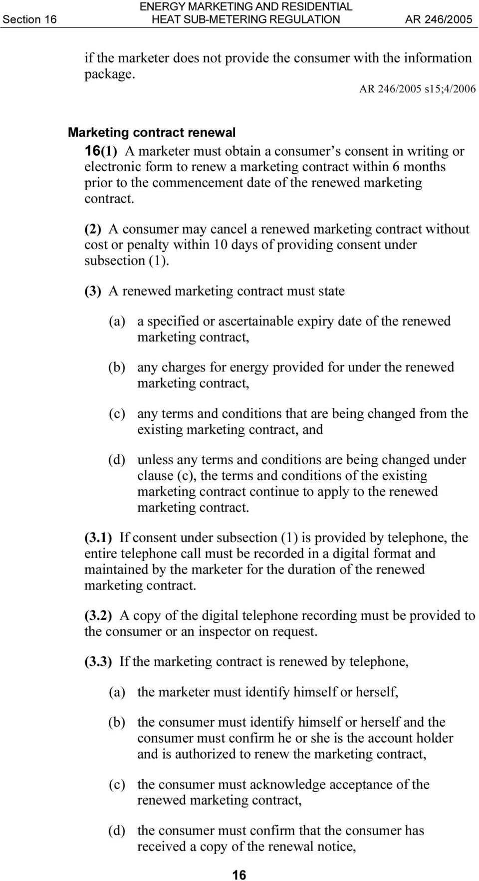 the renewed marketing contract. (2) A consumer may cancel a renewed marketing contract without cost or penalty within 10 days of providing consent under subsection (1).