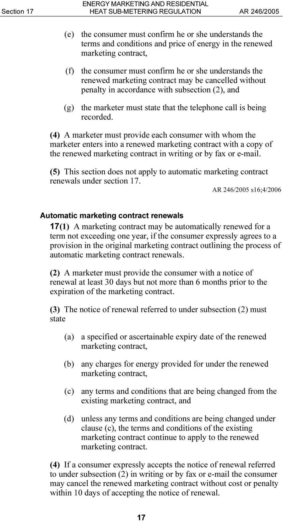 recorded. (4) A marketer must provide each consumer with whom the marketer enters into a renewed marketing contract with a copy of the renewed marketing contract in writing or by fax or e-mail.