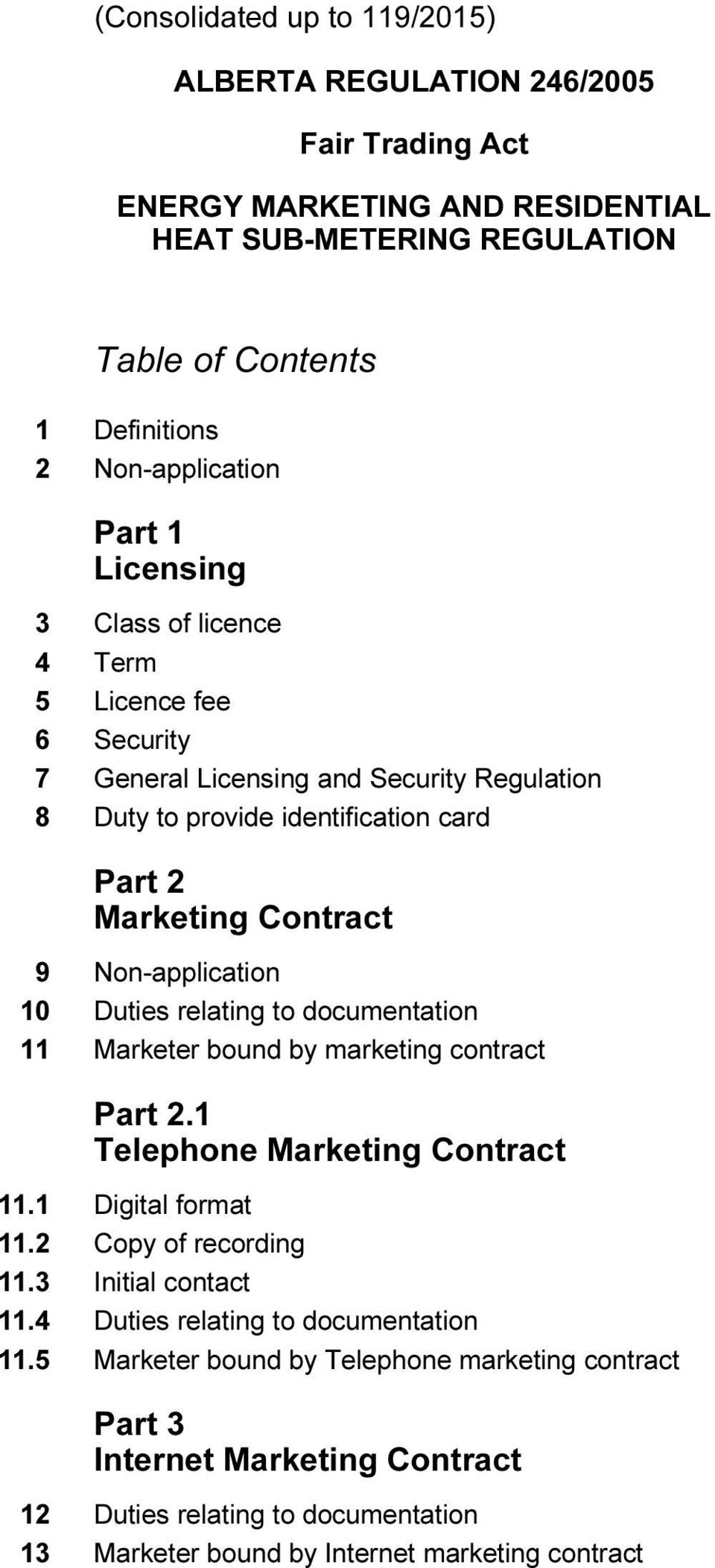 Duties relating to documentation 11 Marketer bound by marketing contract Part 2.1 Telephone Marketing Contract 11.1 Digital format 11.2 Copy of recording 11.3 Initial contact 11.