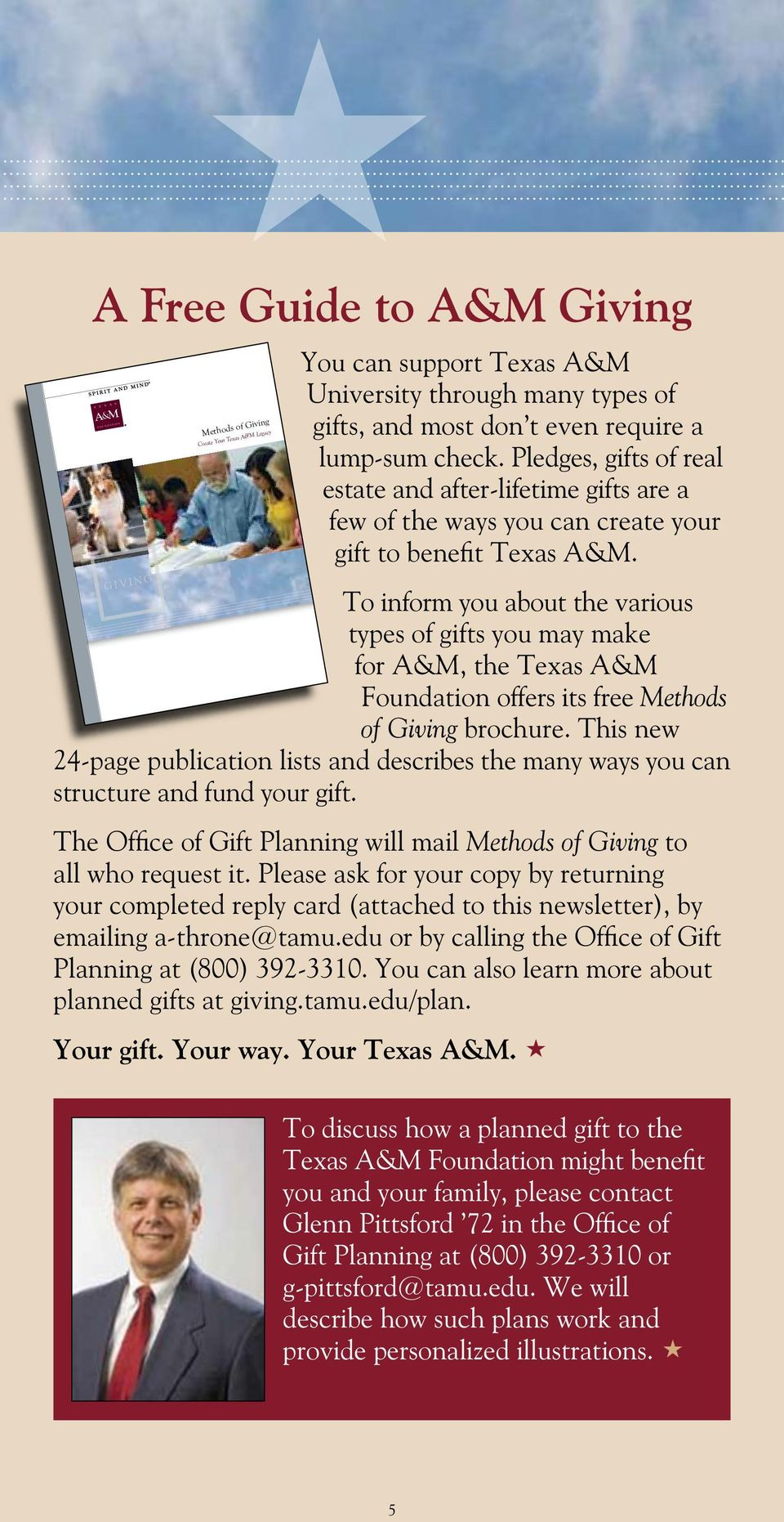 To inform you about the various types of gifts you may make for A&M, the Texas A&M Foundation offers its free Methods of Giving brochure.