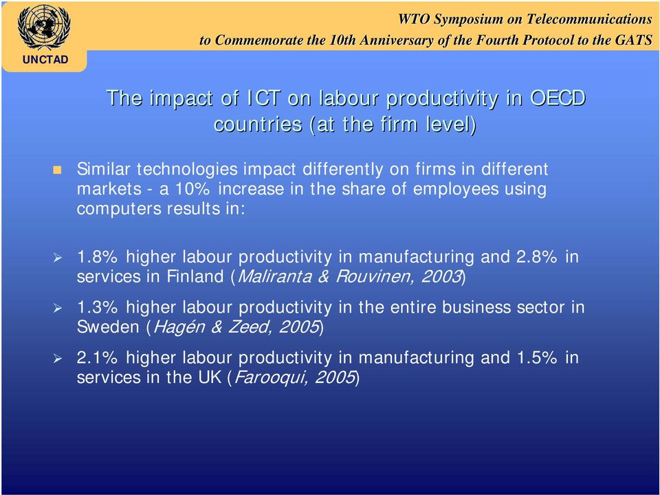 8% higher labour productivity in manufacturing and 2.8% in services in Finland (Maliranta & Rouvinen, 2003) 1.