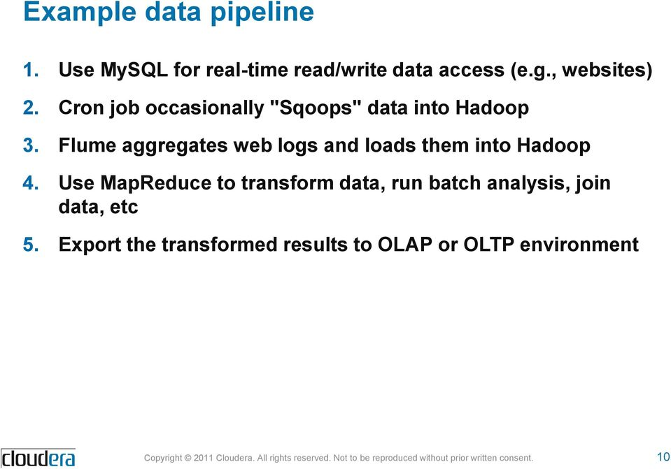 Flume aggregates web logs and loads them into Hadoop 4.