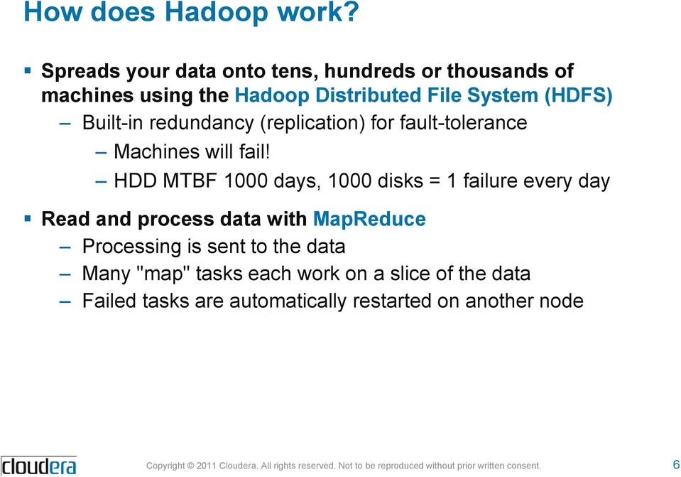 (HDFS) Built-in redundancy (replication) for fault-tolerance Machines will fail!