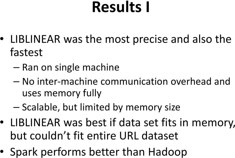 fully Scalable, but limited by memory size LIBLINEAR was best if data set
