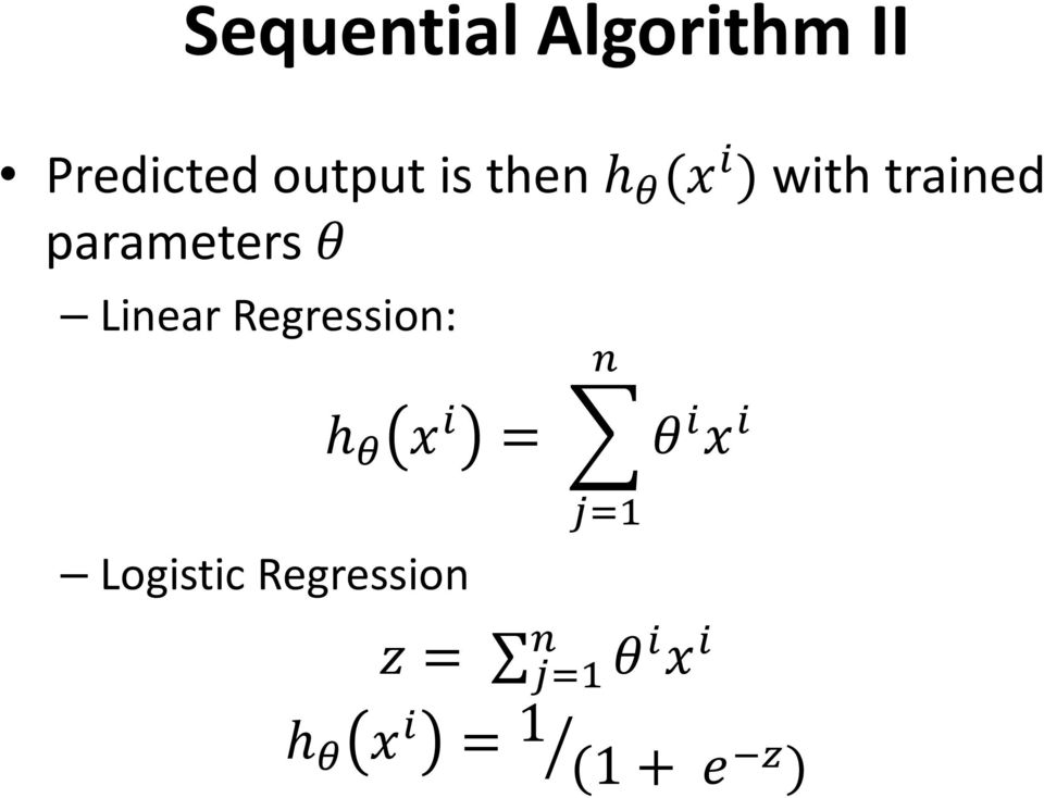 Linear Regression: h θ x i Logistic Regression