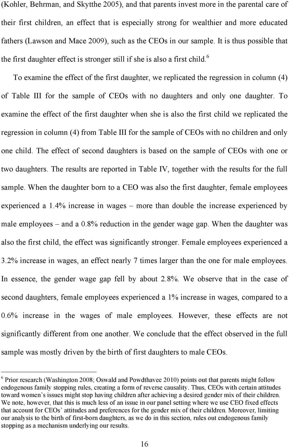 6 To examine the effect of the first daughter, we replicated the regression in column (4) of Table III for the sample of CEOs with no daughters and only one daughter.