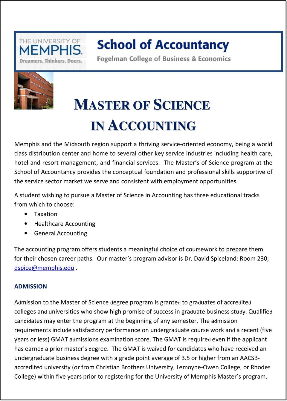The Master s of Science program at the School of Accountancy provides the conceptual foundation and professional skills supportive of the service sector market we serve and consistent with employment