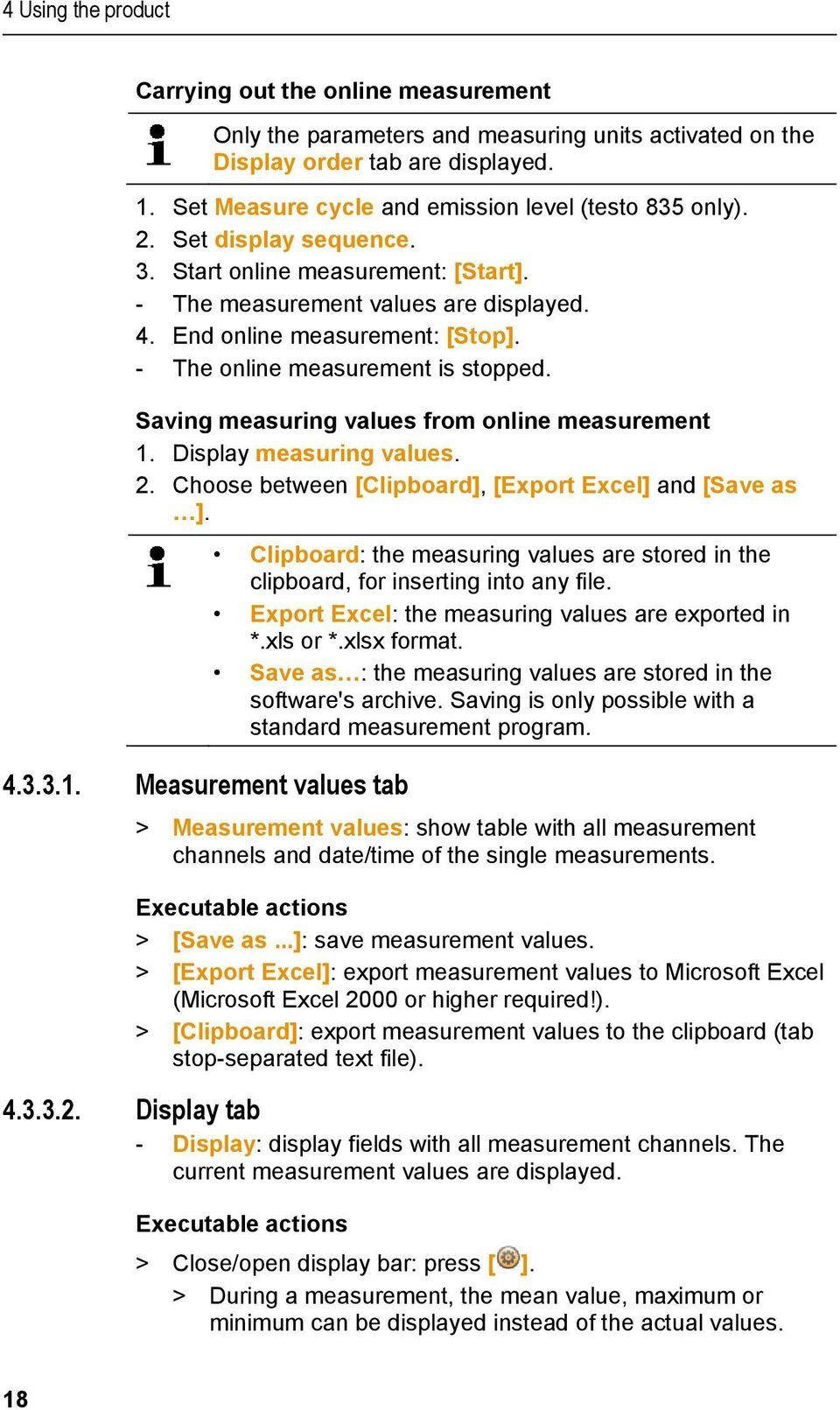 Saving measuring values from online measurement 1. Display measuring values. 2. Choose between [Clipboard], [Export Excel] and [Save as ]. 4.3.3.1. Measurement values tab Clipboard: the measuring values are stored in the clipboard, for inserting into any file.