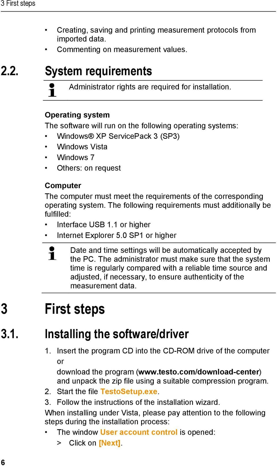 of the corresponding operating system. The following requirements must additionally be fulfilled: Interface USB 1.1 or higher Internet Explorer 5.
