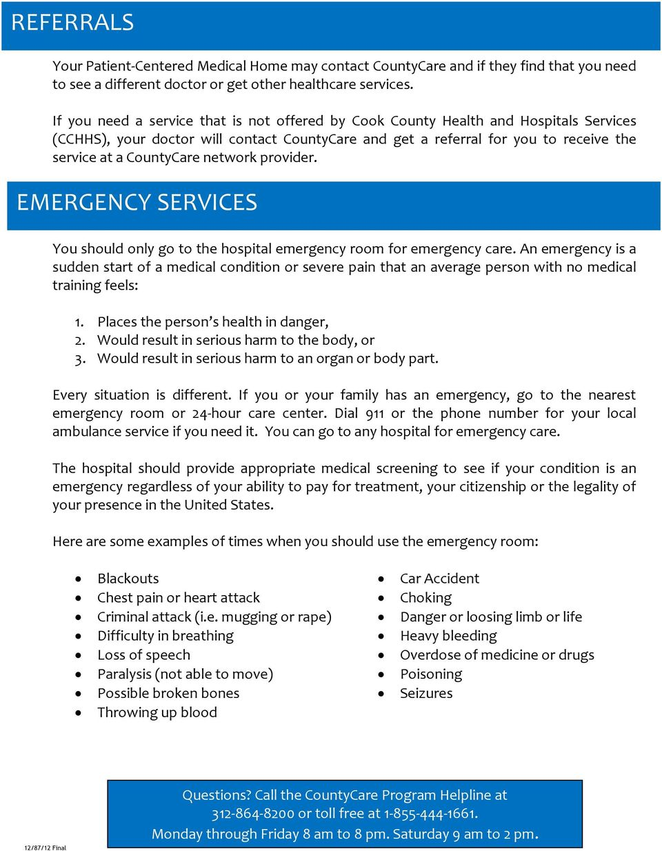 network provider. EMERGENCY SERVICES You should only go to the hospital emergency room for emergency care.