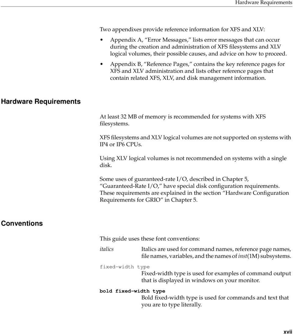 Appendix B, Reference Pages, contains the key reference pages for XFS and XLV administration and lists other reference pages that contain related XFS, XLV, and disk management information.