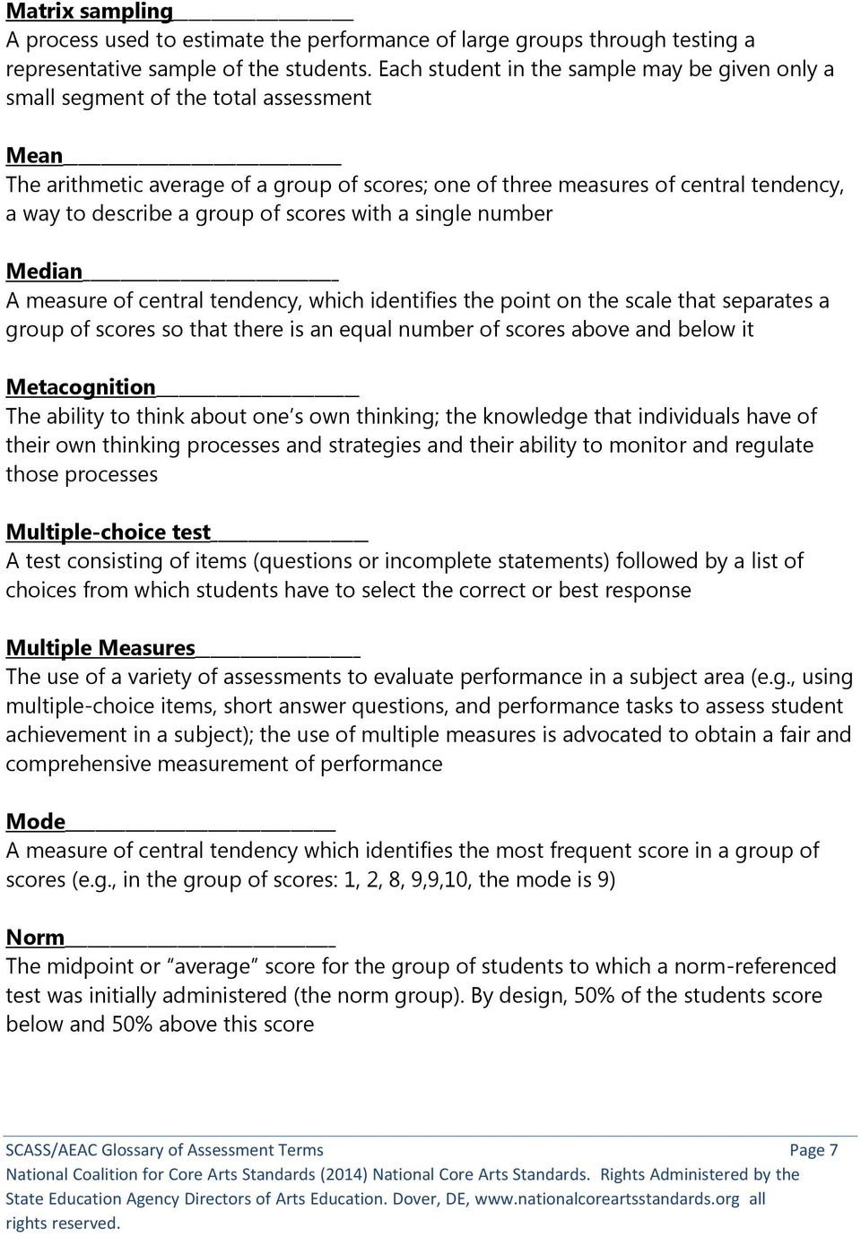 group of scores with a single number Median A measure of central tendency, which identifies the point on the scale that separates a group of scores so that there is an equal number of scores above