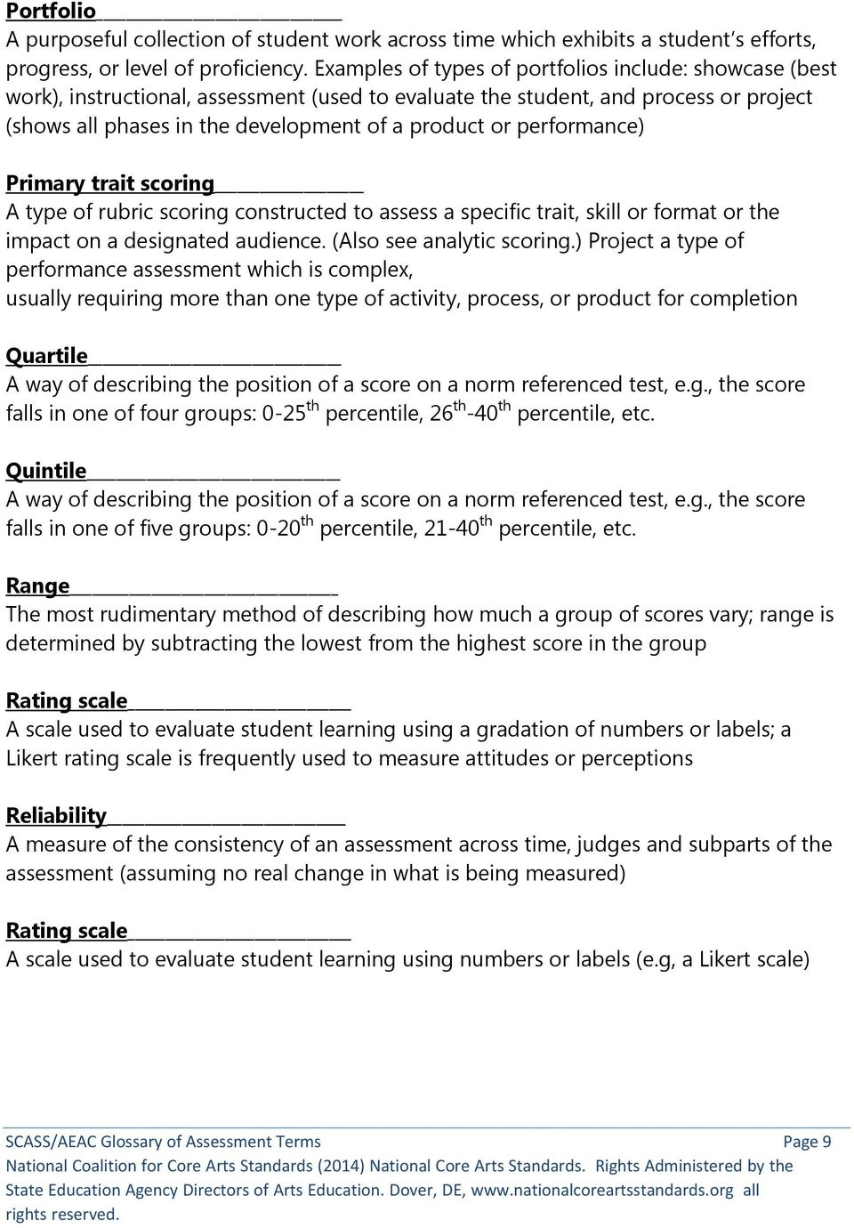 performance) Primary trait scoring A type of rubric scoring constructed to assess a specific trait, skill or format or the impact on a designated audience. (Also see analytic scoring.