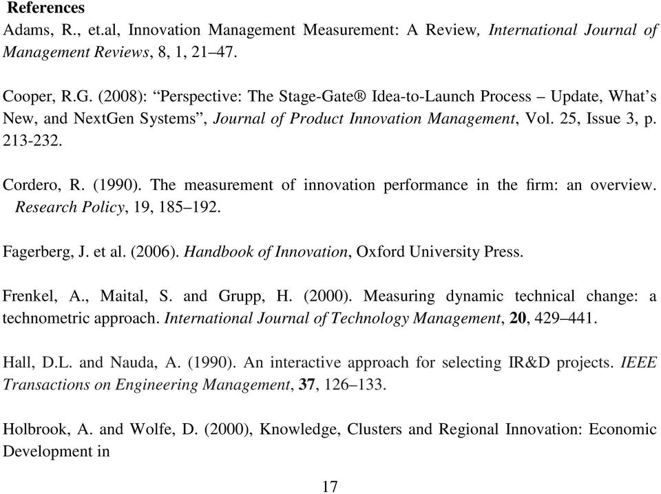 The measurement of innovation performance in the firm: an overview. Research Policy, 19, 185 192. Fagerberg, J. et al. (2006). Handbook of Innovation, Oxford University Press. Frenkel, A., Maital, S.