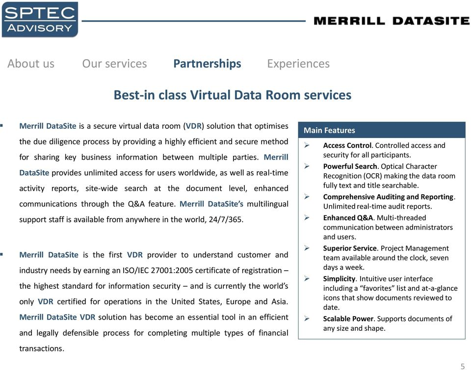 Merrill DataSite provides unlimited access for users worldwide, as well as real-time activity reports, site-wide search at the document level, enhanced communications through the Q&A feature.