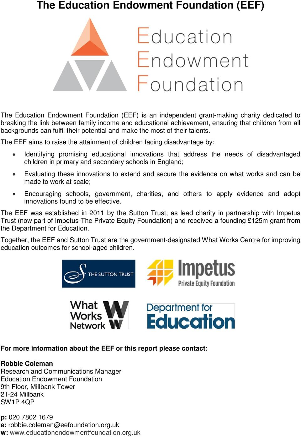 The EEF aims to raise the attainment of children facing disadvantage by: Identifying promising educational innovations that address the needs of disadvantaged children in primary and secondary