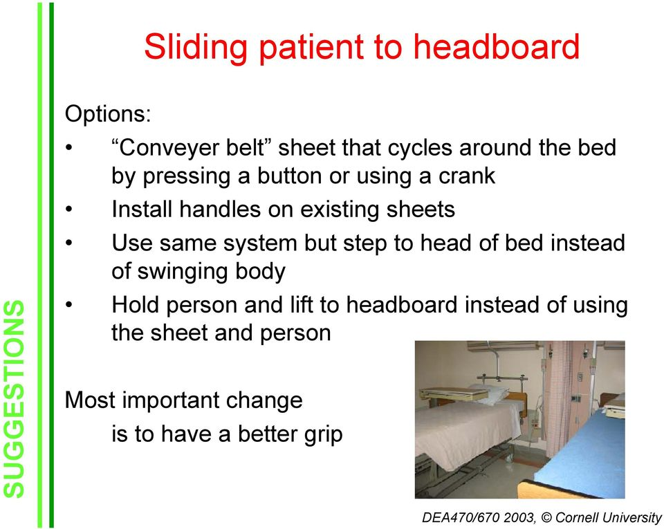 same system but step to head of bed instead of swinging body Hold person and lift to