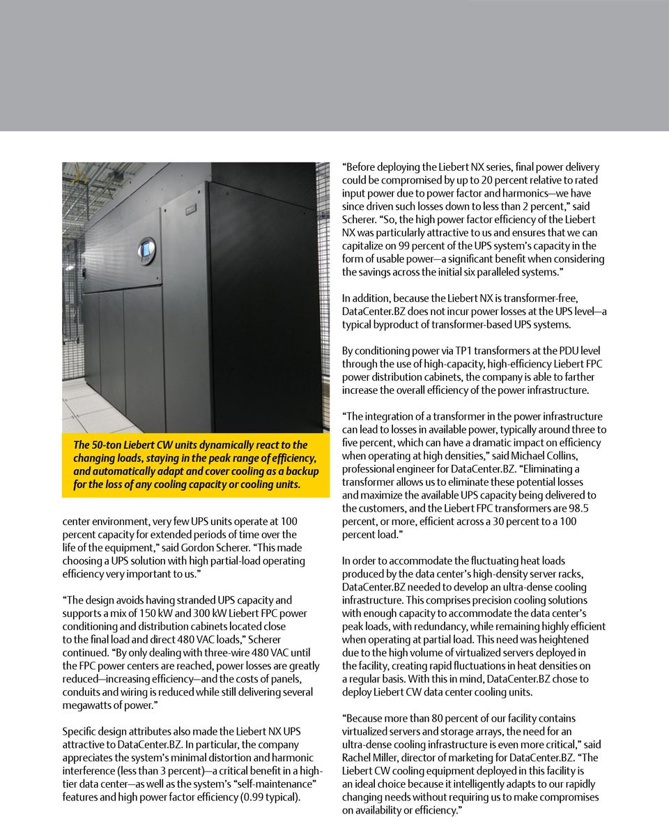 So, the high power factor efficiency of the Liebert NX was particularly attractive to us and ensures that we can capitalize on 99 percent of the UPS system s capacity in the form of usable power a