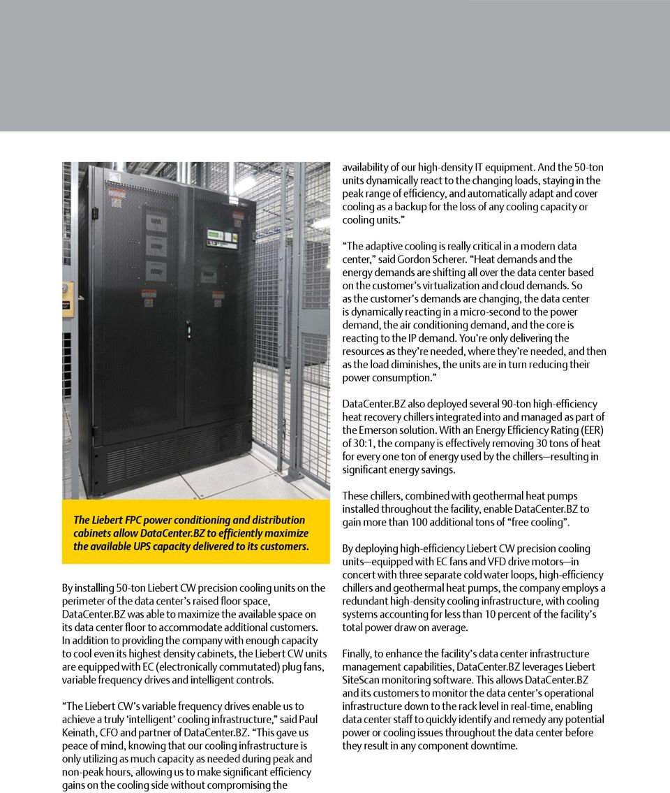 cooling units. The adaptive cooling is really critical in a modern data center, said Gordon Scherer.