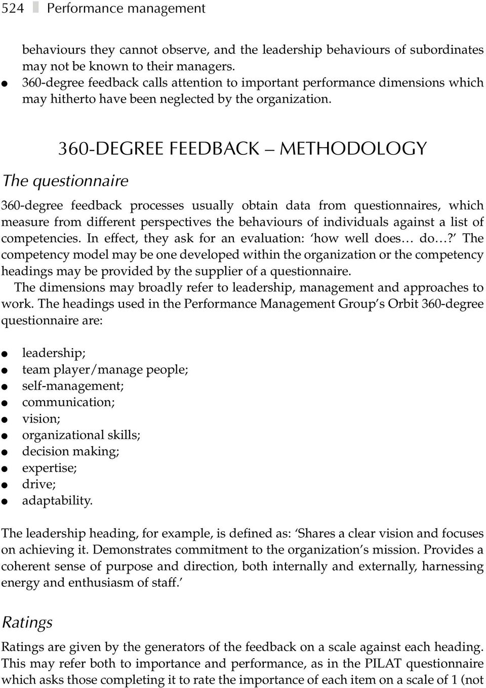 360-DEGREE FEEDBACK METHODOLOGY The questionnaire 360-degree feedback processes usually obtain data from questionnaires, which measure from different perspectives the behaviours of individuals
