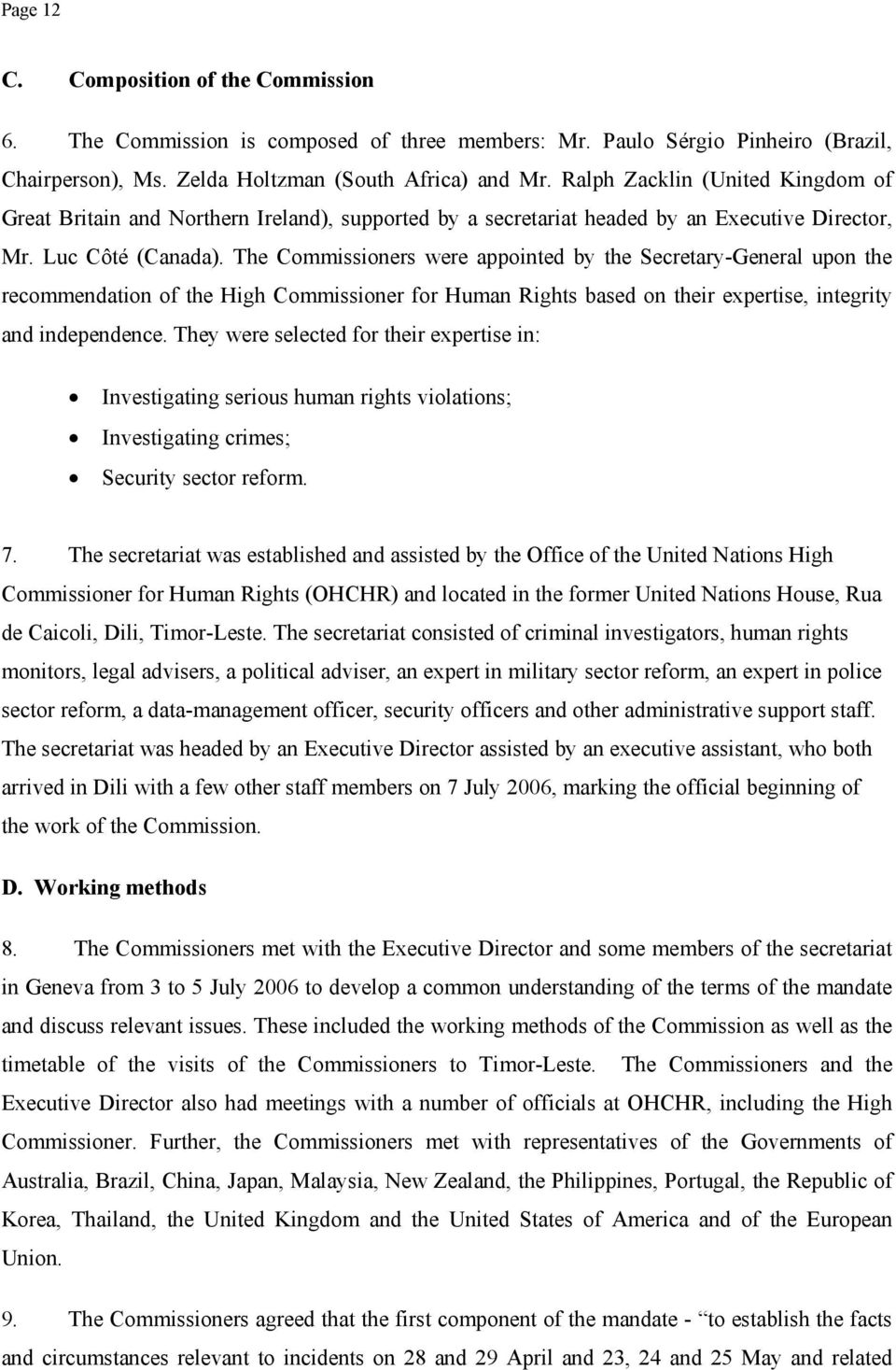 The Commissioners were appointed by the Secretary-General upon the recommendation of the High Commissioner for Human Rights based on their expertise, integrity and independence.