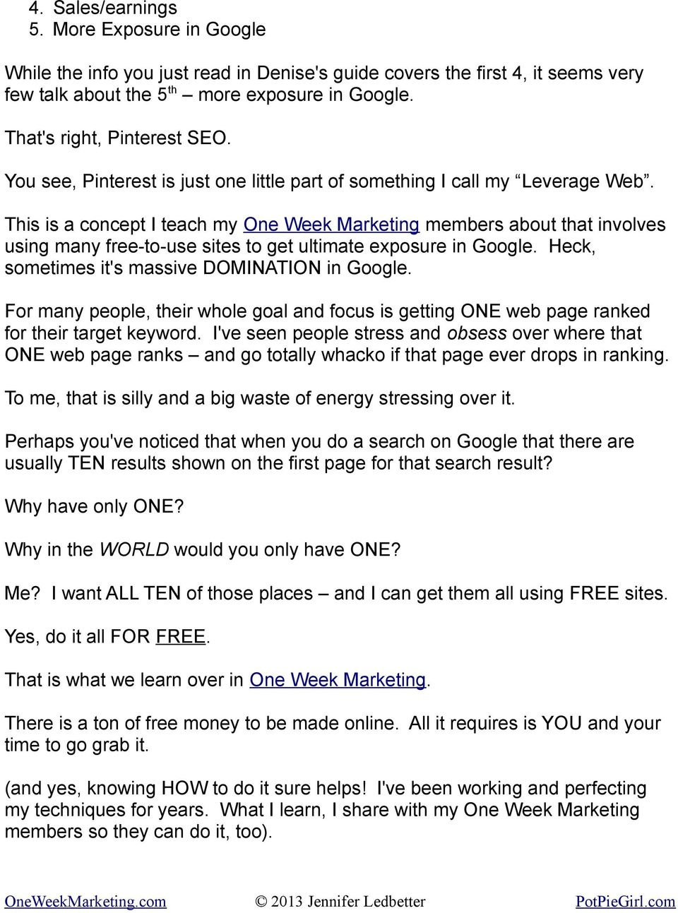 This is a concept I teach my One Week Marketing members about that involves using many free-to-use sites to get ultimate exposure in Google. Heck, sometimes it's massive DOMINATION in Google.