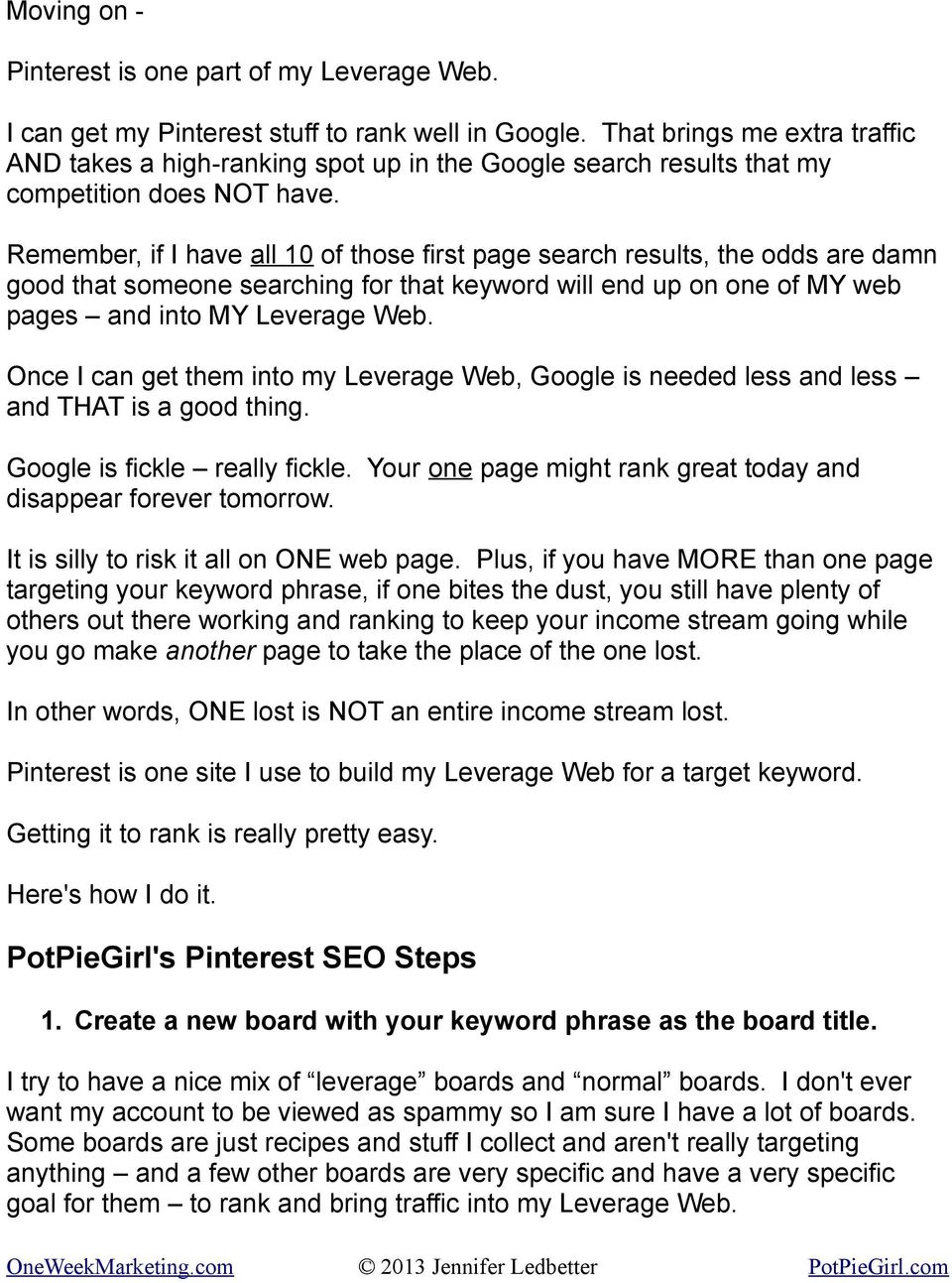 Remember, if I have all 10 of those first page search results, the odds are damn good that someone searching for that keyword will end up on one of MY web pages and into MY Leverage Web.