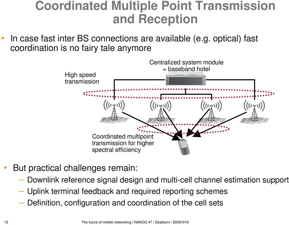 transmission for higher spectral efficiency But practical challenges remain: Downlink reference signal design and multi-cell channel estimation