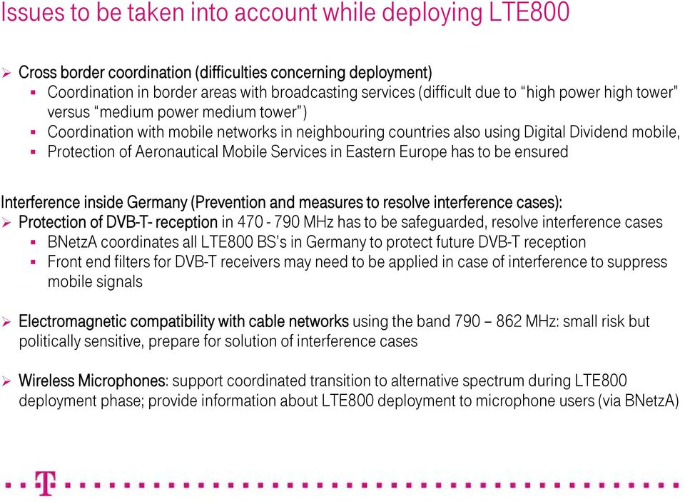 Eastern Europe has to be ensured Interference inside Germany (Prevention and measures to resolve interference cases): Protection of DVB-T- reception in 470-790 MHz has to be safeguarded, resolve