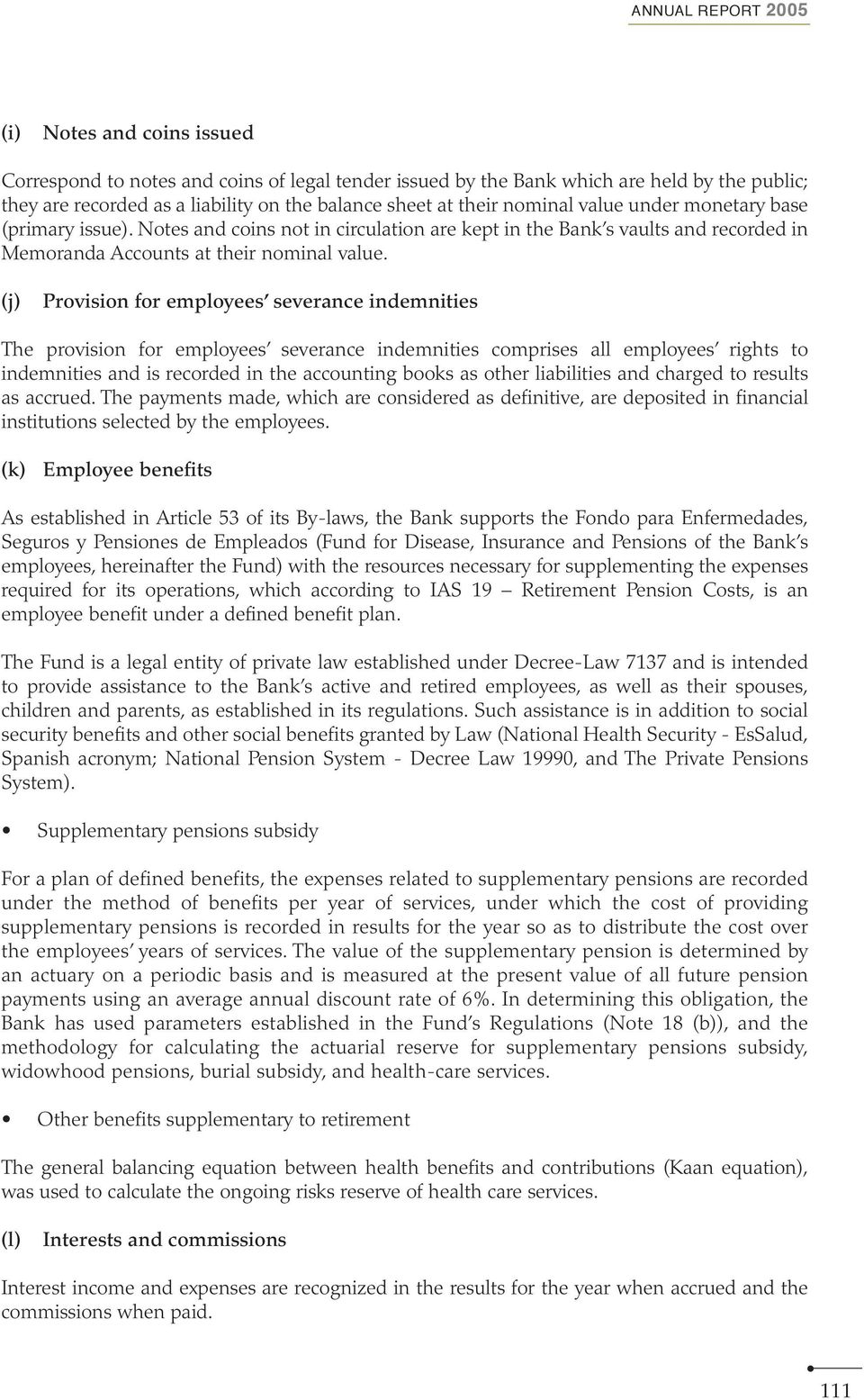 (j) Provision for employees severance indemnities The provision for employees severance indemnities comprises all employees rights to indemnities and is recorded in the accounting books as other